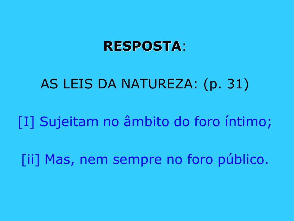 AS LEIS DA NATUREZA: (p. 31) [I] Sujeitam no âmbito do foro íntimo;